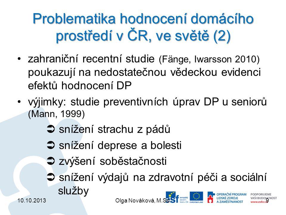 Problematika hodnocení domácího prostředí v ČR, ve světě (2) zahraniční recentní studie (Fänge, Iwarsson 2010) poukazují na nedostatečnou vědeckou evi
