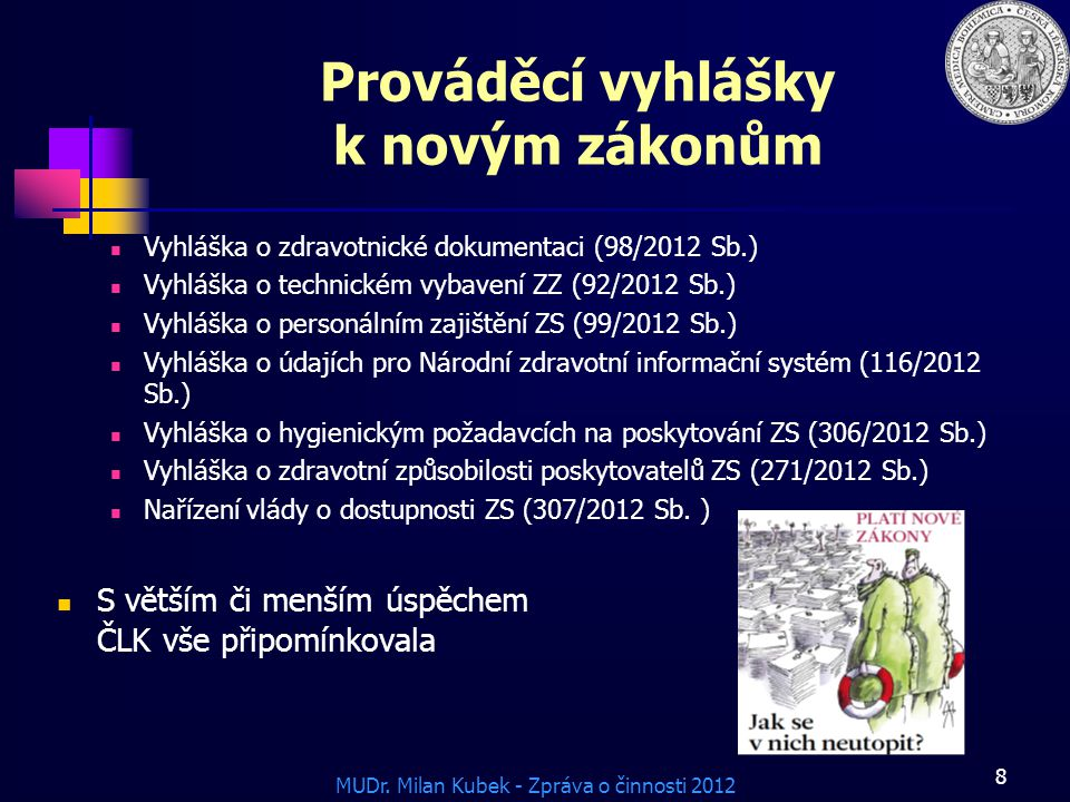 MUDr. Milan Kubek - Zpráva o činnosti 2012 Prováděcí vyhlášky k novým zákonům Vyhláška o zdravotnické dokumentaci (98/2012 Sb.) Vyhláška o technickém