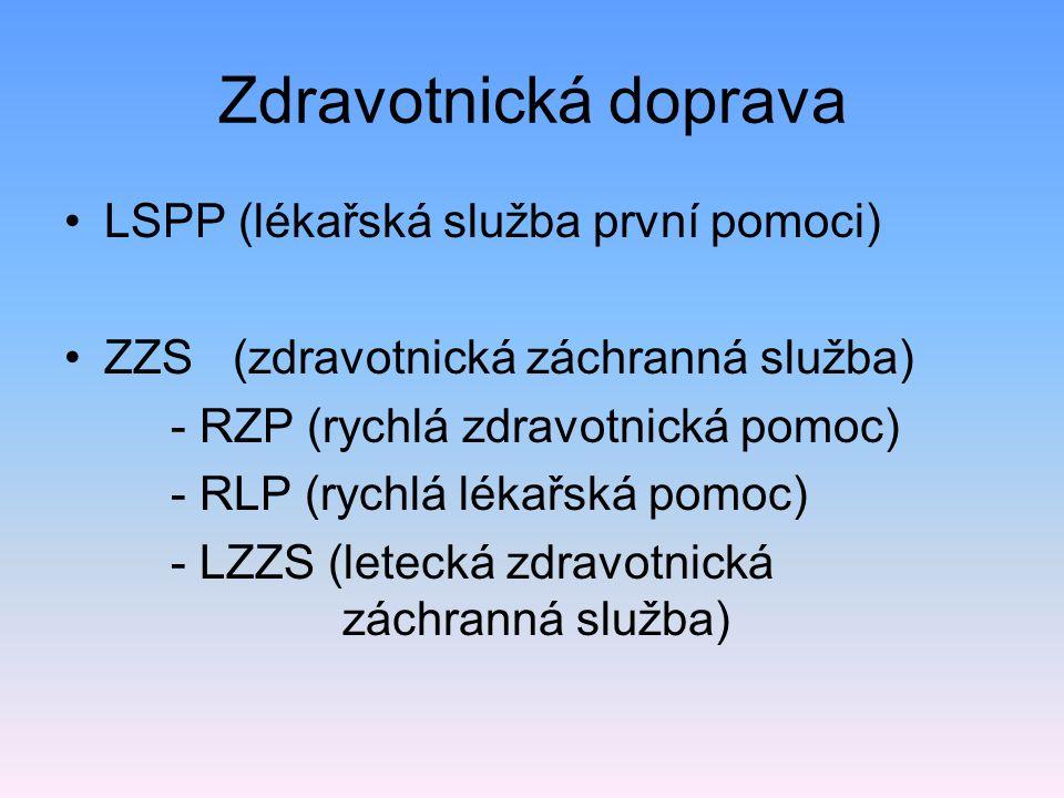 Zdravotnická doprava LSPP (lékařská služba první pomoci) ZZS (zdravotnická záchranná služba) - RZP (rychlá zdravotnická pomoc) - RLP (rychlá lékařská