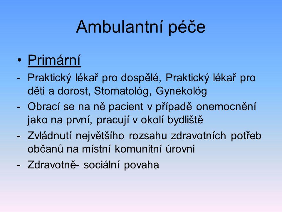 Ambulantní péče Primární -Praktický lékař pro dospělé, Praktický lékař pro děti a dorost, Stomatológ, Gynekológ -Obrací se na ně pacient v případě one