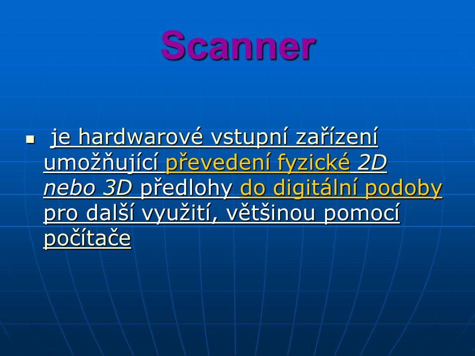 Scanner je hardwarové vstupní zařízení umožňující převedení fyzické 2D nebo 3D předlohy do digitální podoby pro další využití, většinou pomocí počítače je hardwarové vstupní zařízení umožňující převedení fyzické 2D nebo 3D předlohy do digitální podoby pro další využití, většinou pomocí počítačehardwarovévstupní zařízení2D3D počítačehardwarovévstupní zařízení2D3D počítače