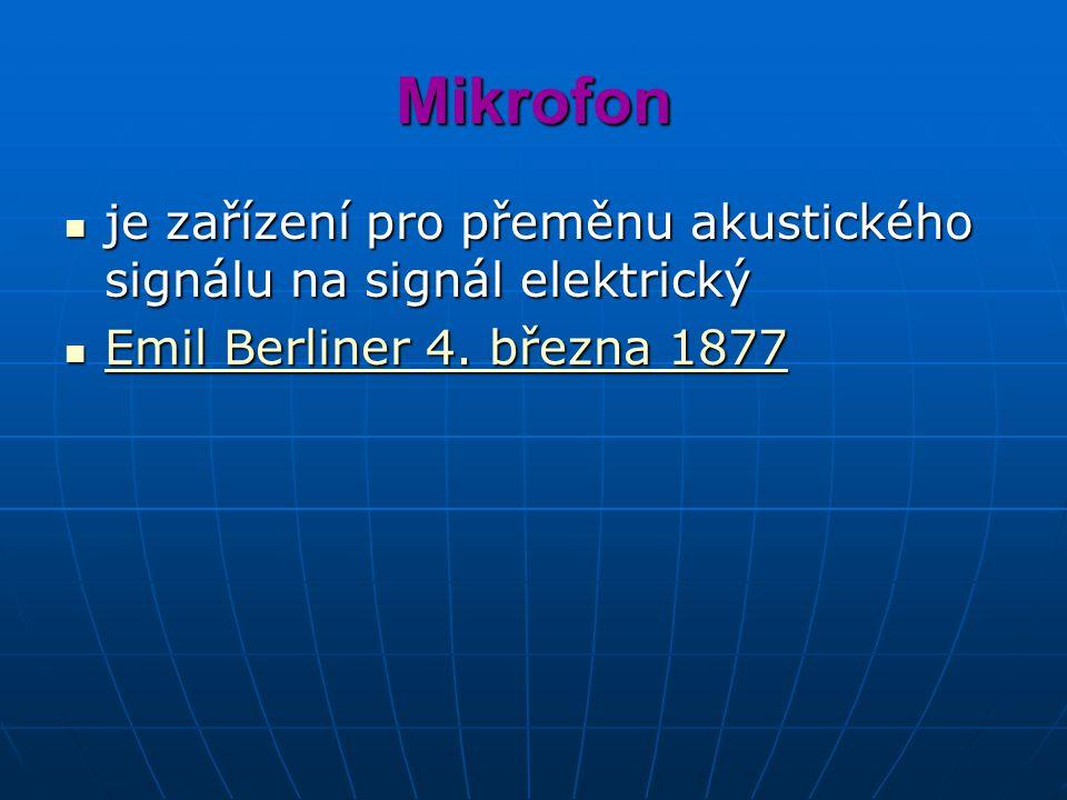 Mikrofon je zařízení pro přeměnu akustického signálu na signál elektrický je zařízení pro přeměnu akustického signálu na signál elektrický Emil Berliner 4.