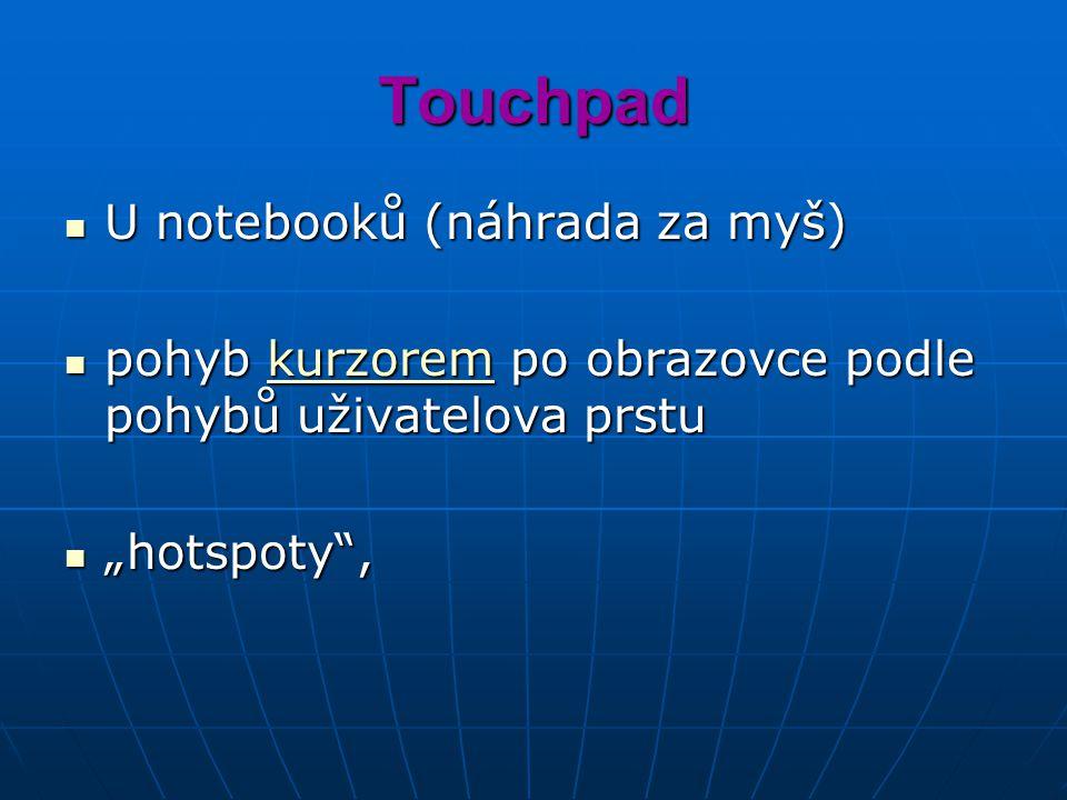 """Touchpad U notebooků (náhrada za myš) U notebooků (náhrada za myš) pohyb kurzorem po obrazovce podle pohybů uživatelova prstu pohyb kurzorem po obrazovce podle pohybů uživatelova prstukurzorem """"hotspoty , """"hotspoty ,"""