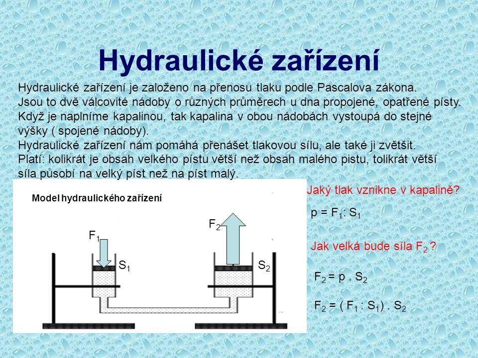 Hydraulické zařízení F1F1 F2F2 S1S1 S2S2 Hydraulické zařízení je založeno na přenosu tlaku podle Pascalova zákona. Jsou to dvě válcovité nádoby o různ
