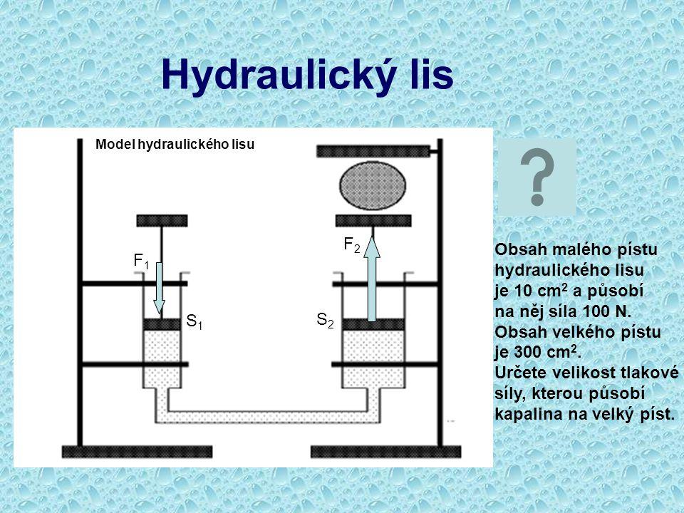 Hydraulický lis F1F1 Model hydraulického lisu S1S1 F2F2 S2S2 Obsah malého pístu hydraulického lisu je 10 cm 2 a působí na něj síla 100 N. Obsah velkéh