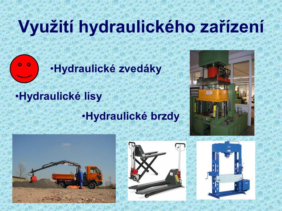 Využití hydraulického zařízení Hydraulické zvedáky Hydraulické lisy Hydraulické brzdy