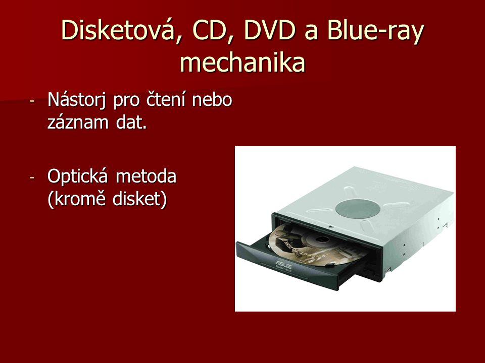 Disketová, CD, DVD a Blue-ray mechanika - Nástorj pro čtení nebo záznam dat.
