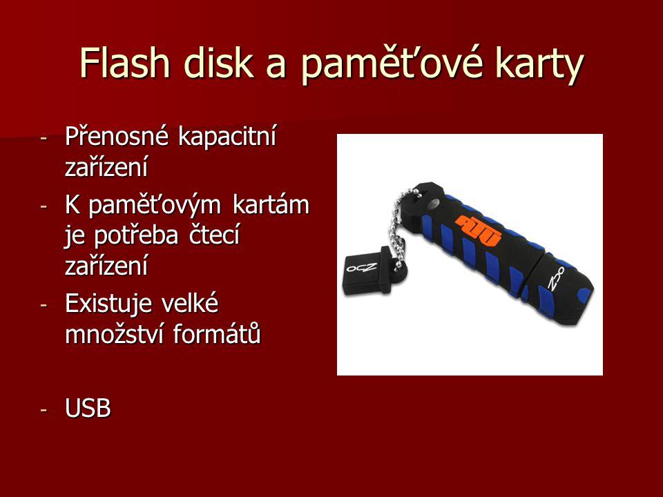 Flash disk a paměťové karty - Přenosné kapacitní zařízení - K paměťovým kartám je potřeba čtecí zařízení - Existuje velké množství formátů - USB