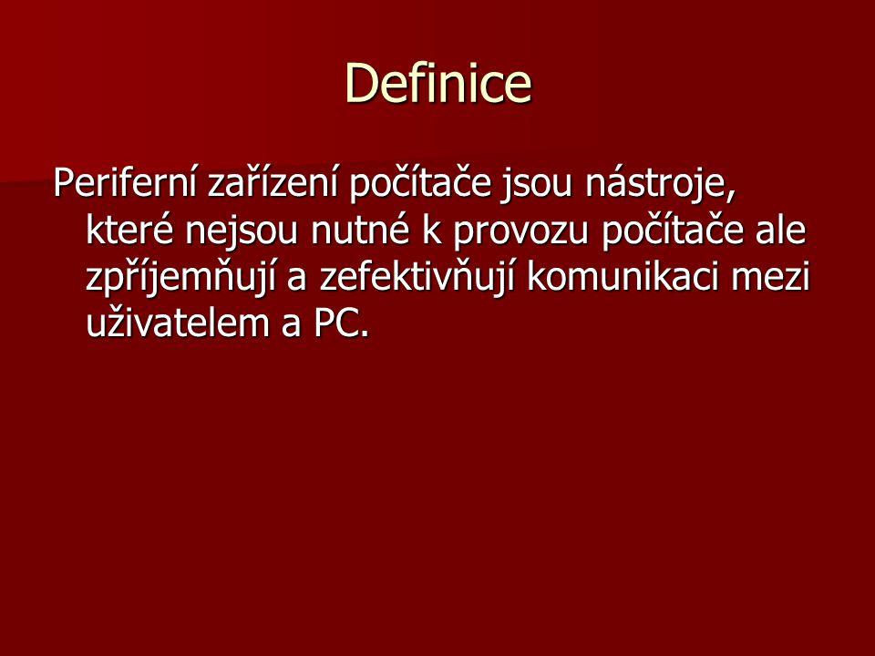 Definice Periferní zařízení počítače jsou nástroje, které nejsou nutné k provozu počítače ale zpříjemňují a zefektivňují komunikaci mezi uživatelem a PC.