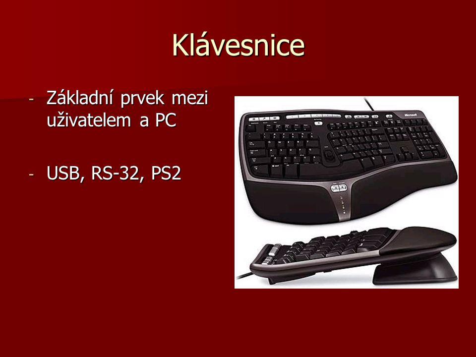 - Základní prvek mezi uživatelem a PC - USB, RS-32, PS2 Klávesnice