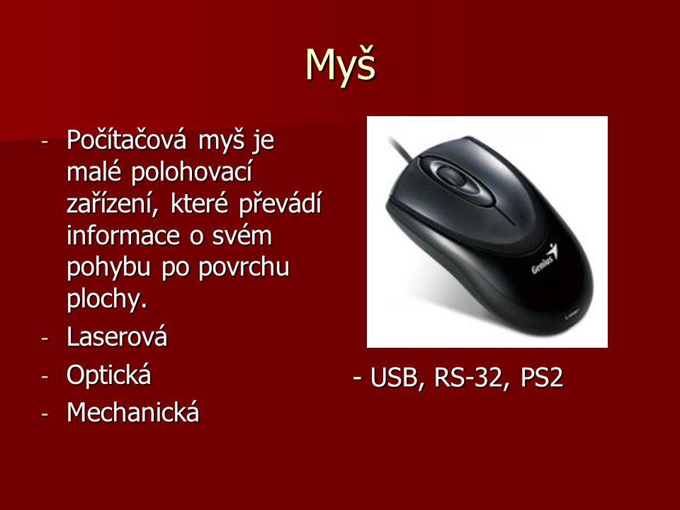 Myš - Počítačová myš je malé polohovací zařízení, které převádí informace o svém pohybu po povrchu plochy.