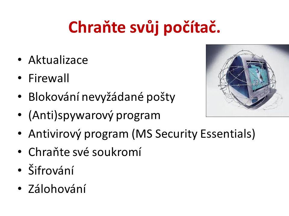 Chraňte svůj počítač. Aktualizace Firewall Blokování nevyžádané pošty (Anti)spywarový program Antivirový program (MS Security Essentials) Chraňte své