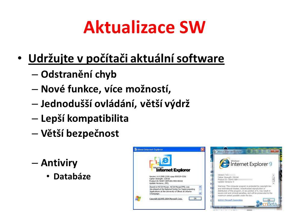 Aktualizace SW Udržujte v počítači aktuální software – Odstranění chyb – Nové funkce, více možností, – Jednodušší ovládání, větší výdrž – Lepší kompatibilita – Větší bezpečnost – Antiviry Databáze