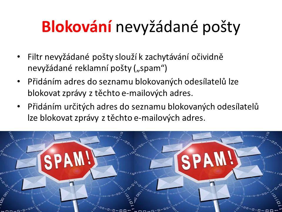 """Blokování nevyžádané pošty Filtr nevyžádané pošty slouží k zachytávání očividně nevyžádané reklamní pošty (""""spam ) Přidáním adres do seznamu blokovaných odesílatelů lze blokovat zprávy z těchto e-mailových adres."""