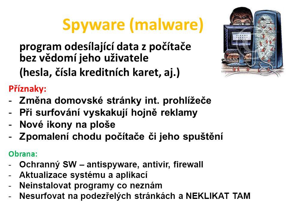 Spyware (malware) program odesílající data z počítače bez vědomí jeho uživatele (hesla, čísla kreditních karet, aj.) Příznaky: -Změna domovské stránky int.