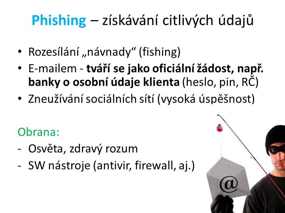 """Phishing – získávání citlivých údajů Rozesílání """"návnady"""" (fishing) E-mailem - tváří se jako oficiální žádost, např. banky o osobní údaje klienta (hes"""
