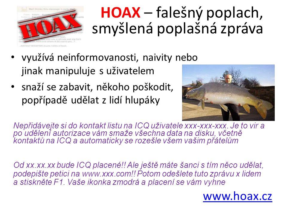 využívá neinformovanosti, naivity nebo jinak manipuluje s uživatelem snaží se zabavit, někoho poškodit, popřípadě udělat z lidí hlupáky HOAX – falešný poplach, smyšlená poplašná zpráva Nepřidávejte si do kontakt listu na ICQ uživatele xxx-xxx-xxx.