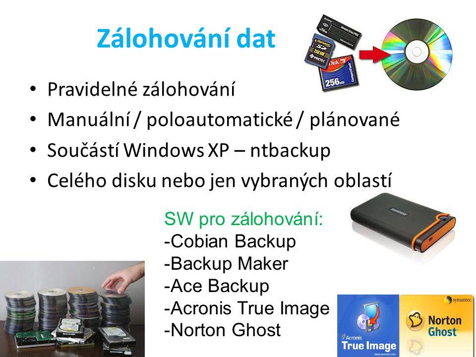 Zálohování dat Pravidelné zálohování Manuální / poloautomatické / plánované Součástí Windows XP – ntbackup Celého disku nebo jen vybraných oblastí SW pro zálohování: -Cobian Backup -Backup Maker -Ace Backup -Acronis True Image -Norton Ghost