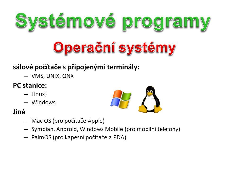 sálové počítače s připojenými terminály: – VMS, UNIX, QNX PC stanice: – Linux) – Windows Jiné – Mac OS (pro počítače Apple) – Symbian, Android, Windows Mobile (pro mobilní telefony) – PalmOS (pro kapesní počítače a PDA)