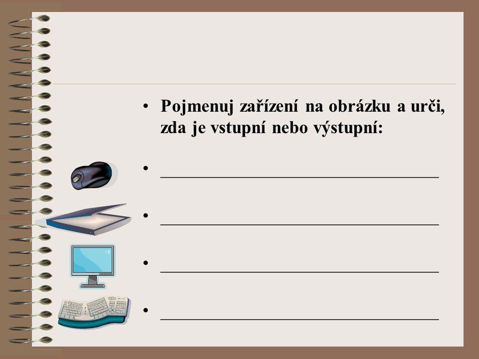 Pojmenuj zařízení na obrázku a urči, zda je vstupní nebo výstupní: _______________________________