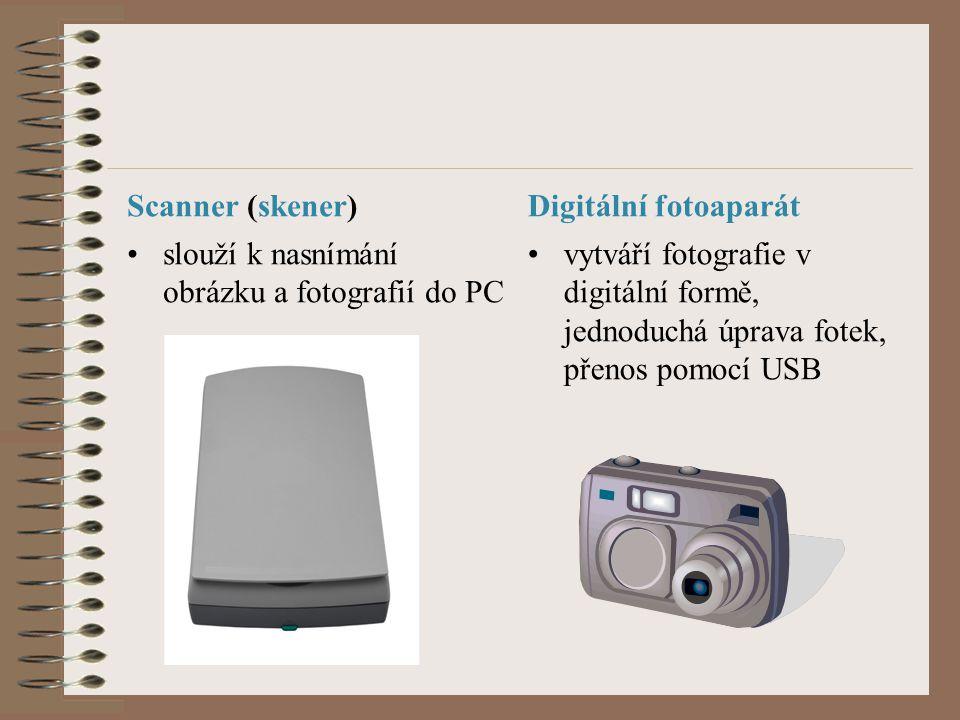Scanner (skener) slouží k nasnímání obrázku a fotografií do PC Digitální fotoaparát vytváří fotografie v digitální formě, jednoduchá úprava fotek, přenos pomocí USB
