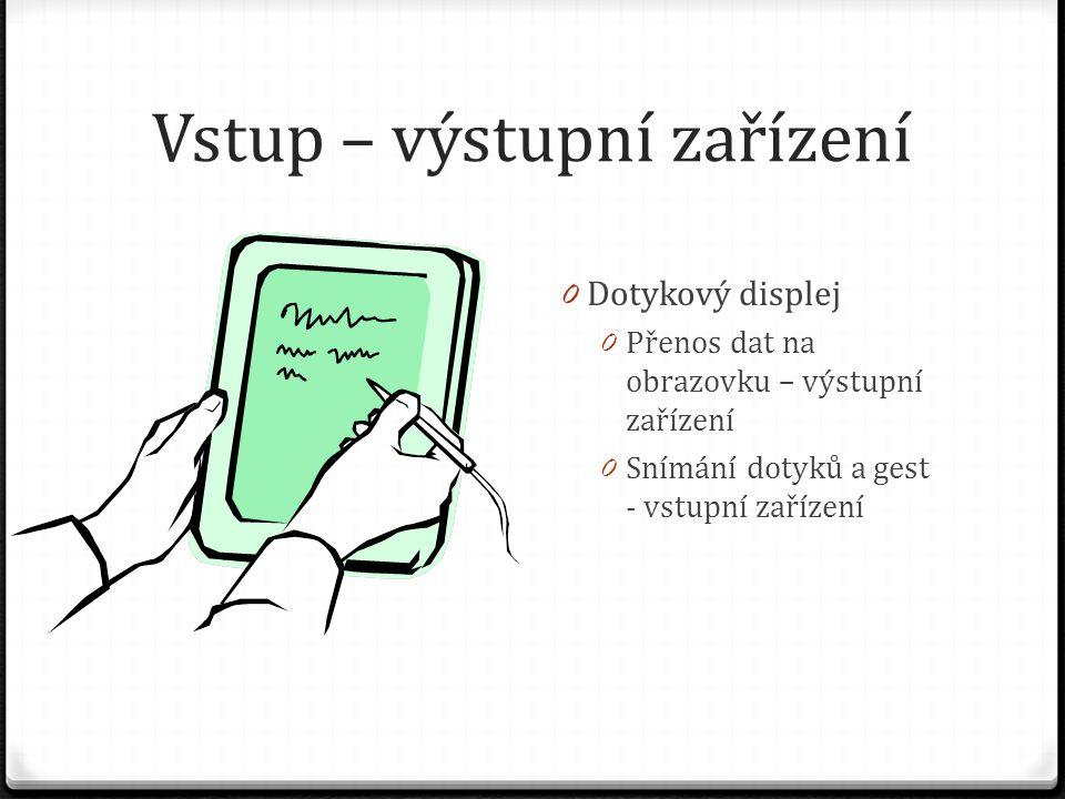 Vstup – výstupní zařízení 0 Dotykový displej 0 Přenos dat na obrazovku – výstupní zařízení 0 Snímání dotyků a gest - vstupní zařízení