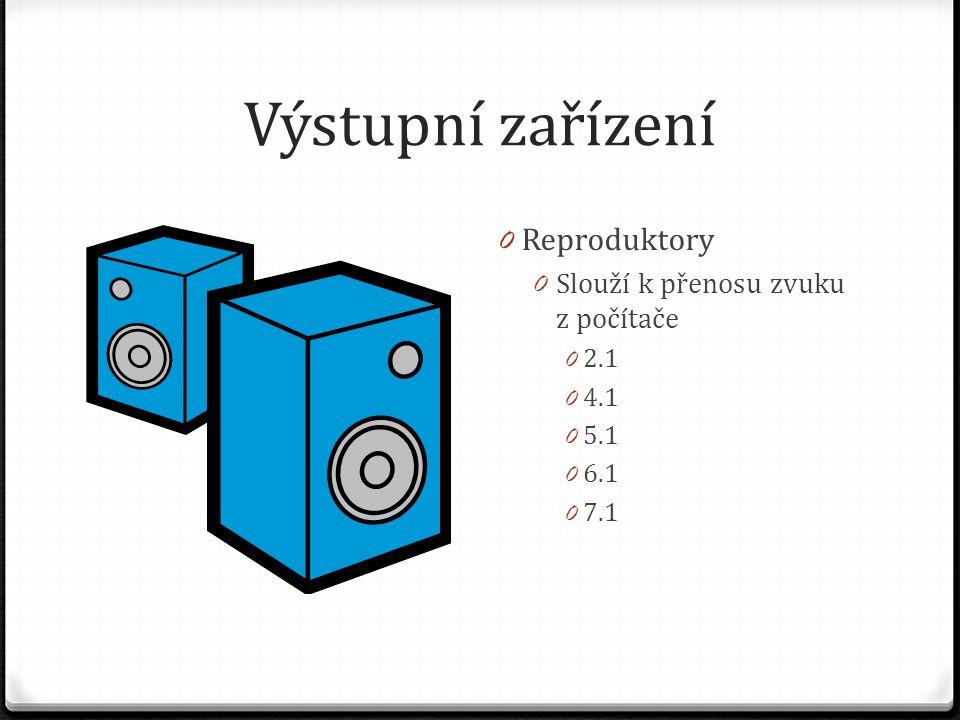 Výstupní zařízení 0 Reproduktory 0 Slouží k přenosu zvuku z počítače 0 2.1 0 4.1 0 5.1 0 6.1 0 7.1