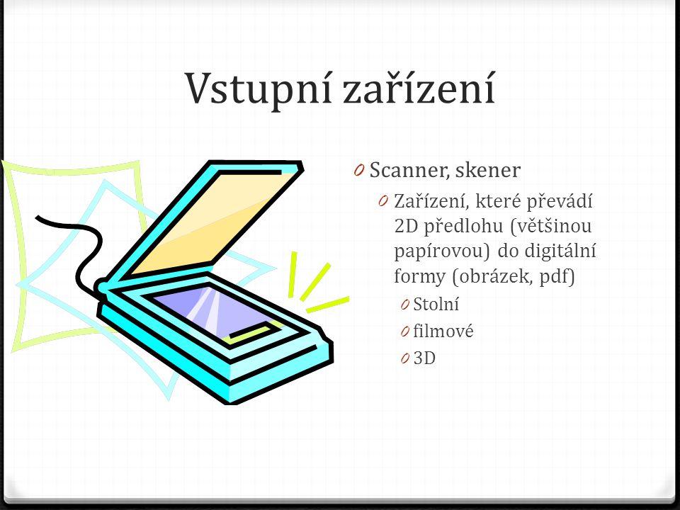 Vstupní zařízení 0 Scanner, skener 0 Zařízení, které převádí 2D předlohu (většinou papírovou) do digitální formy (obrázek, pdf) 0 Stolní 0 filmové 0 3