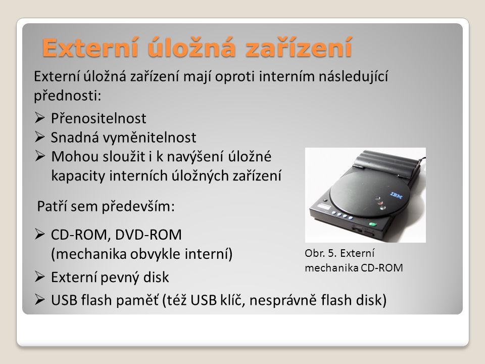 Externí úložná zařízení Externí úložná zařízení mají oproti interním následující přednosti:  Přenositelnost  Mohou sloužit i k navýšení úložné kapac