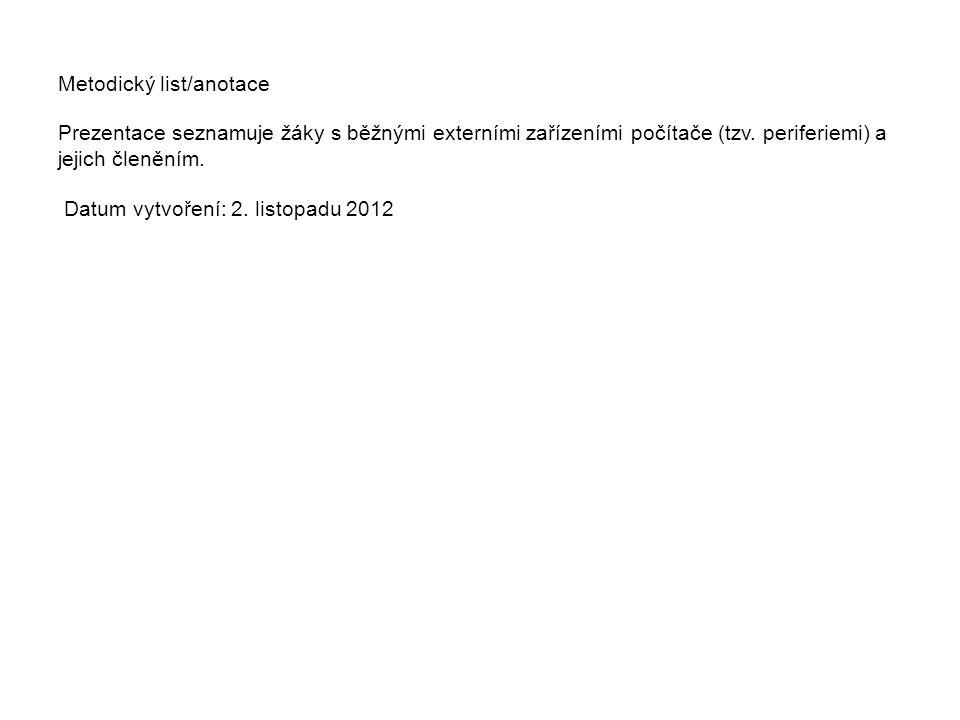 Metodický list/anotace Prezentace seznamuje žáky s běžnými externími zařízeními počítače (tzv. periferiemi) a jejich členěním. Datum vytvoření: 2. lis