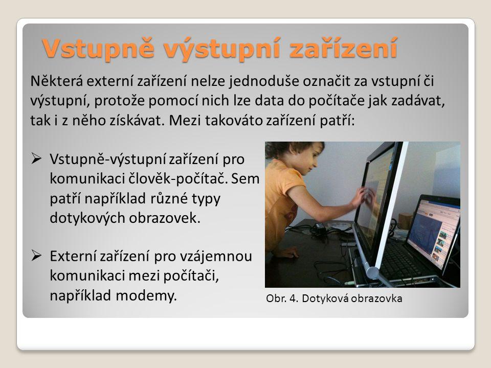 Vstupně výstupní zařízení Některá externí zařízení nelze jednoduše označit za vstupní či výstupní, protože pomocí nich lze data do počítače jak zadáva