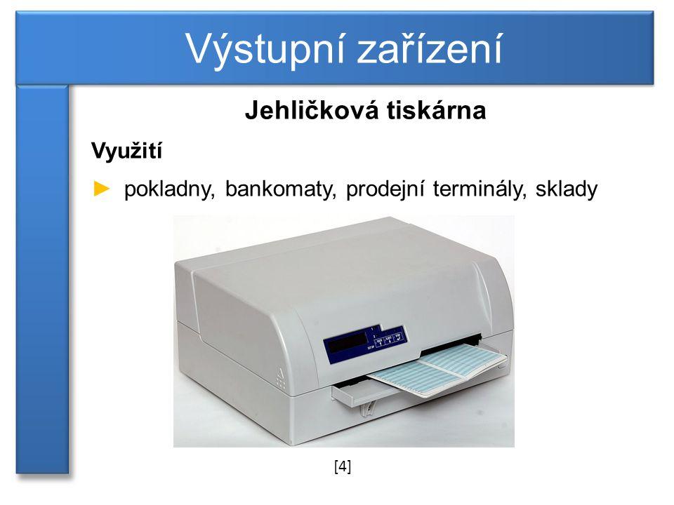 Jehličková tiskárna Využití ►pokladny, bankomaty, prodejní terminály, sklady Výstupní zařízení [4]