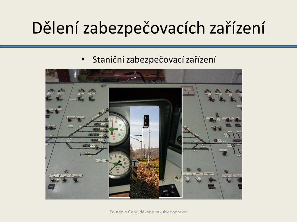 Dělení zabezpečovacích zařízení Staniční zabezpečovací zařízení Vlaková zabezpečovací zařízení Traťová zabezpečovací zařízení Soutež o Cenu děkana fak