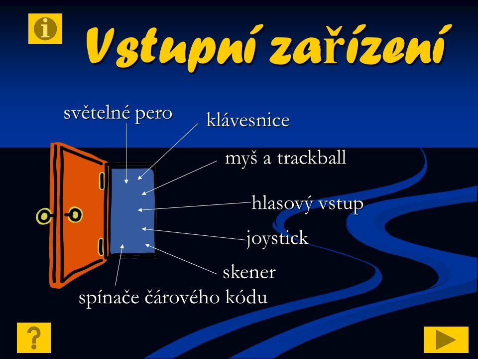 Vstupní zařízení klávesnice myš a trackball hlasový vstup joystick skener světelné pero spínače čárového kódu