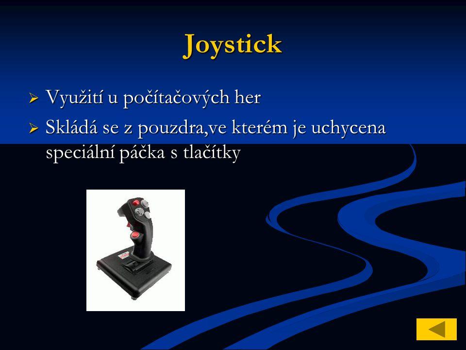 Joystick  Využití u počítačových her  Skládá se z pouzdra,ve kterém je uchycena speciální páčka s tlačítky