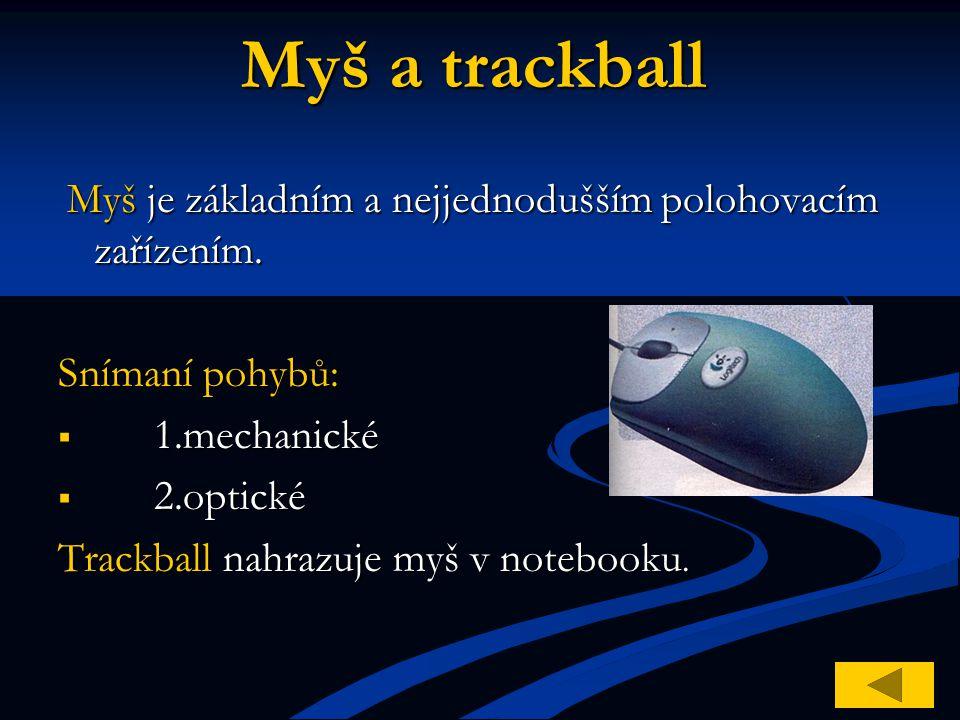 Myš a trackball Myš je základním a nejjednodušším polohovacím zařízením. Myš je základním a nejjednodušším polohovacím zařízením. Snímaní pohybů:  1.
