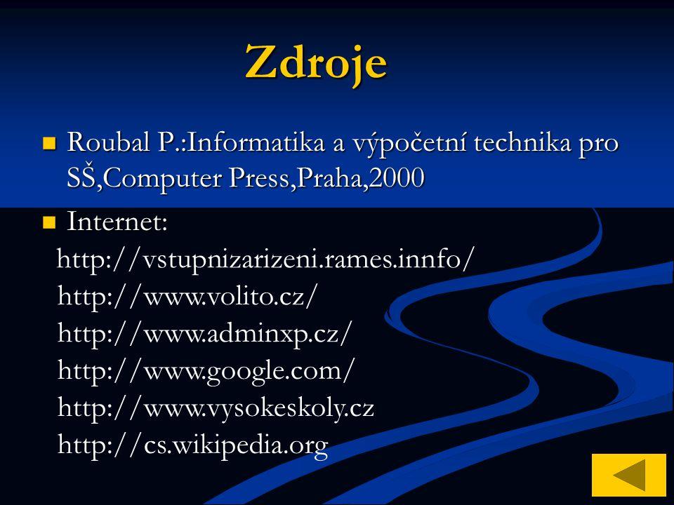 Zdroje Roubal P.:Informatika a výpočetní technika pro SŠ,Computer Press,Praha,2000 Roubal P.:Informatika a výpočetní technika pro SŠ,Computer Press,Pr