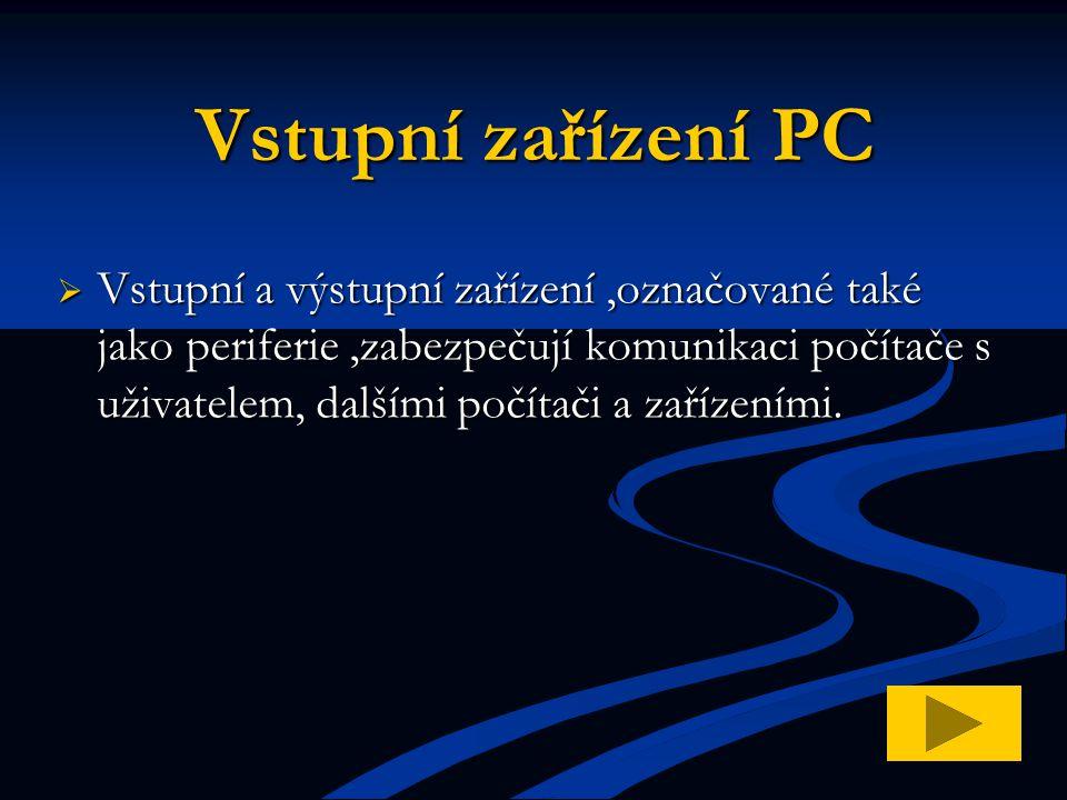  Vstupní a výstupní zařízení,označované také jako periferie,zabezpečují komunikaci počítače s uživatelem, dalšími počítači a zařízeními. Vstupní zaří