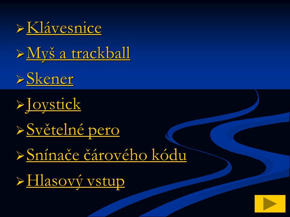  Klávesnice Klávesnice  Myš a trackball Myš a trackball Myš a trackball  Skener Skener  Joystick Joystick  Světelné pero Světelné pero Světelné p