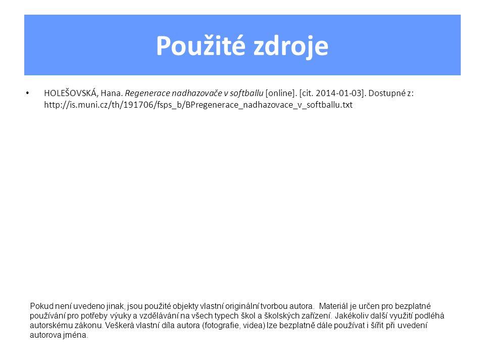 Použité zdroje HOLEŠOVSKÁ, Hana. Regenerace nadhazovače v softballu [online]. [cit. 2014-01-03]. Dostupné z: http://is.muni.cz/th/191706/fsps_b/BPrege