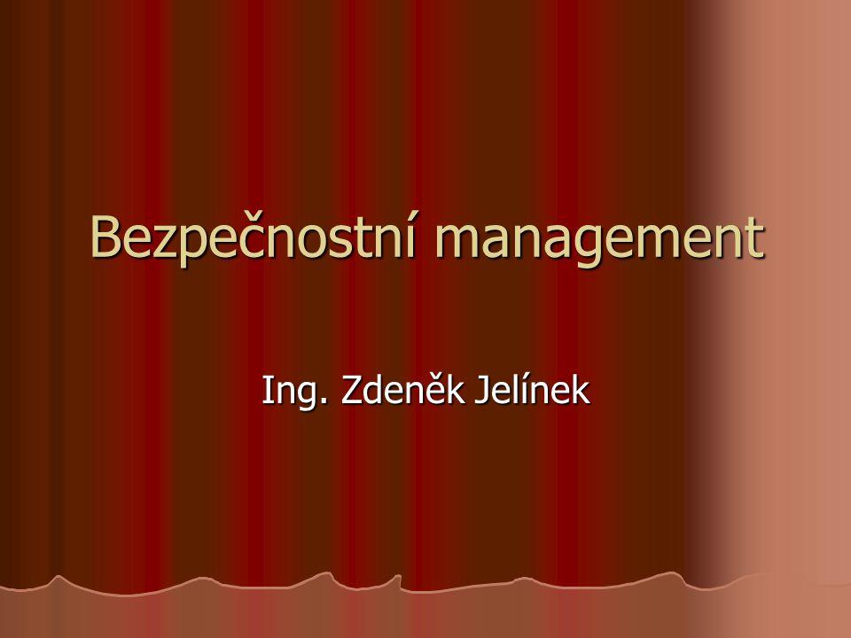 Bezpečnostní management Ing. Zdeněk Jelínek