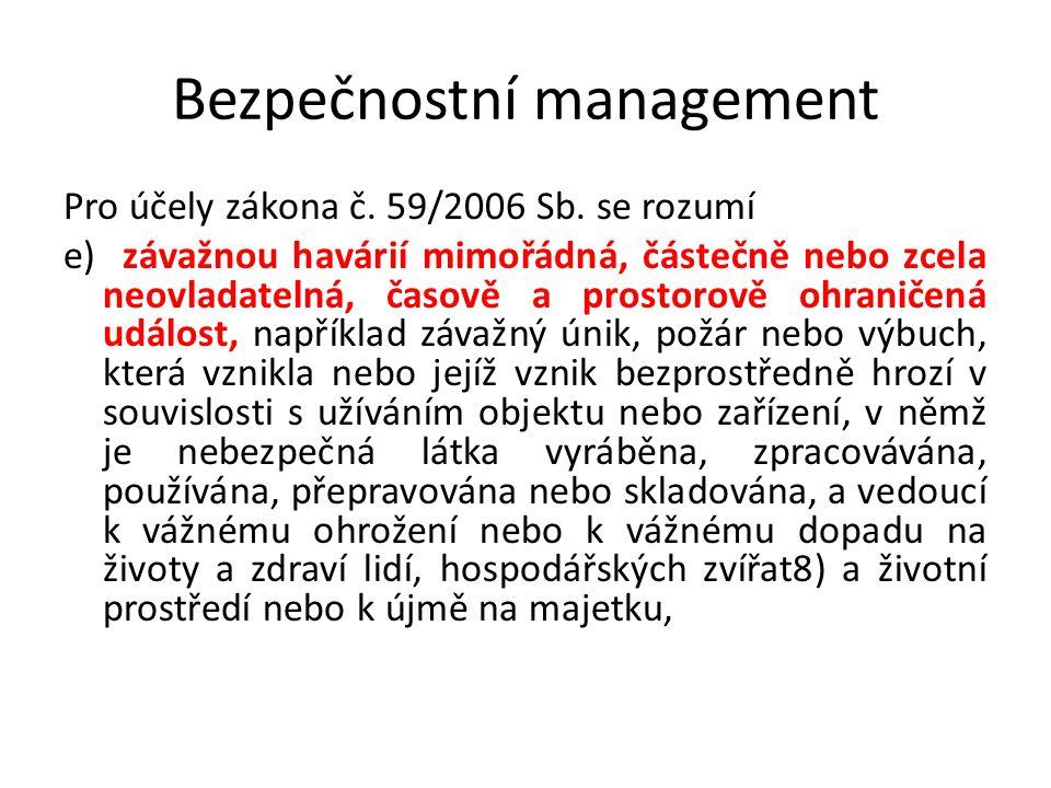 Bezpečnostní management Pro účely zákona č. 59/2006 Sb. se rozumí e) závažnou havárií mimořádná, částečně nebo zcela neovladatelná, časově a prostorov