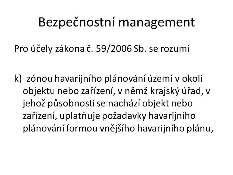 Bezpečnostní management Pro účely zákona č. 59/2006 Sb. se rozumí k) zónou havarijního plánování území v okolí objektu nebo zařízení, v němž krajský ú