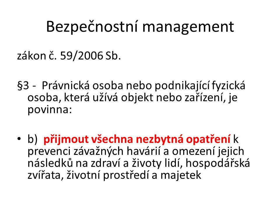 Bezpečnostní management zákon č. 59/2006 Sb. §3 - Právnická osoba nebo podnikající fyzická osoba, která užívá objekt nebo zařízení, je povinna: b) při
