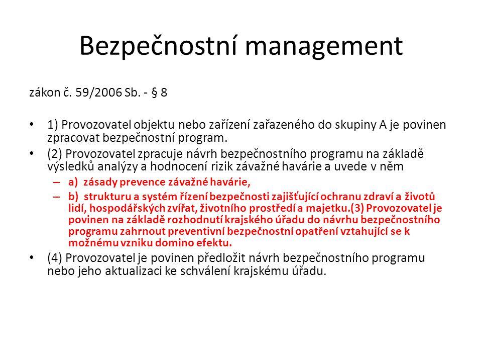 Bezpečnostní management zákon č. 59/2006 Sb. - § 8 1) Provozovatel objektu nebo zařízení zařazeného do skupiny A je povinen zpracovat bezpečnostní pro