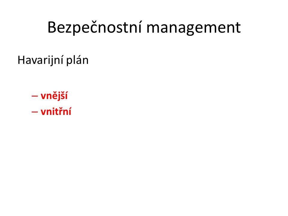 Bezpečnostní management Havarijní plán – vnější – vnitřní