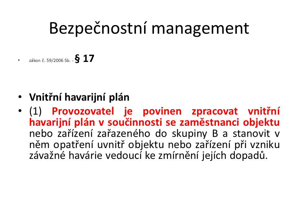 Bezpečnostní management zákon č. 59/2006 Sb. - § 17 Vnitřní havarijní plán (1) Provozovatel je povinen zpracovat vnitřní havarijní plán v součinnosti