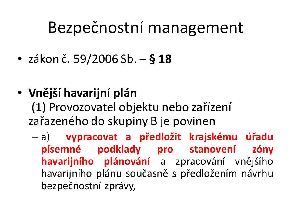 Bezpečnostní management zákon č. 59/2006 Sb. – § 18 Vnější havarijní plán (1) Provozovatel objektu nebo zařízení zařazeného do skupiny B je povinen –