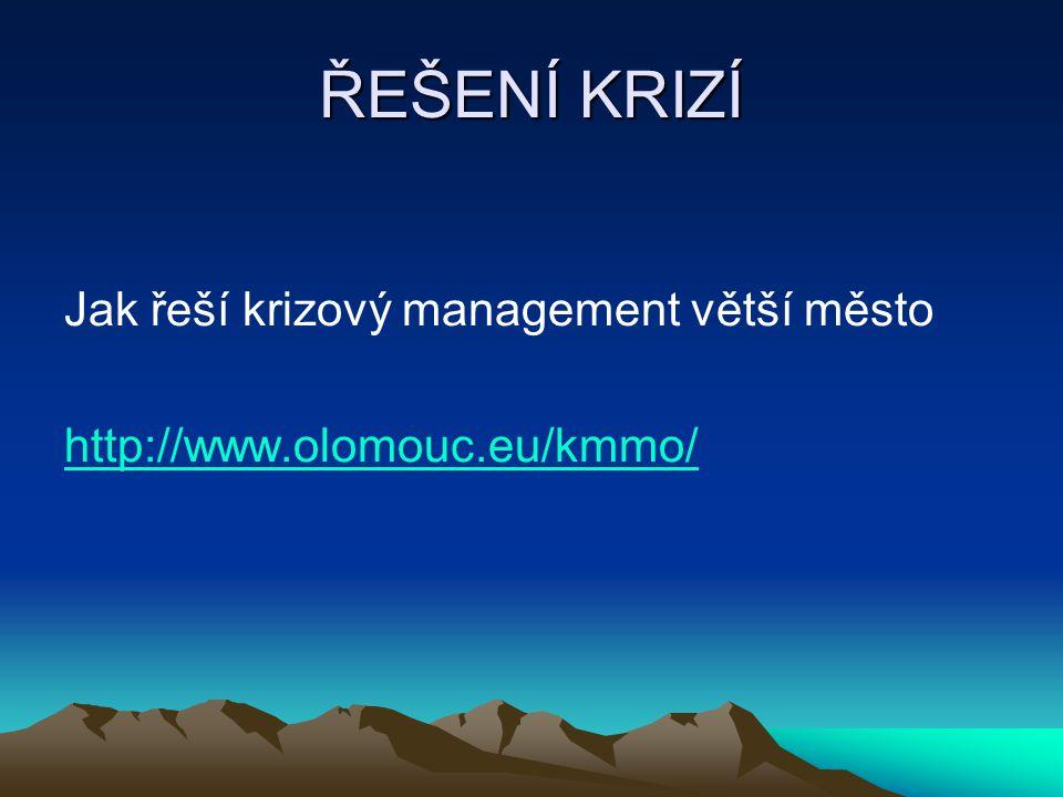 ŘEŠENÍ KRIZÍ Jak řeší krizový management větší město http://www.olomouc.eu/kmmo/