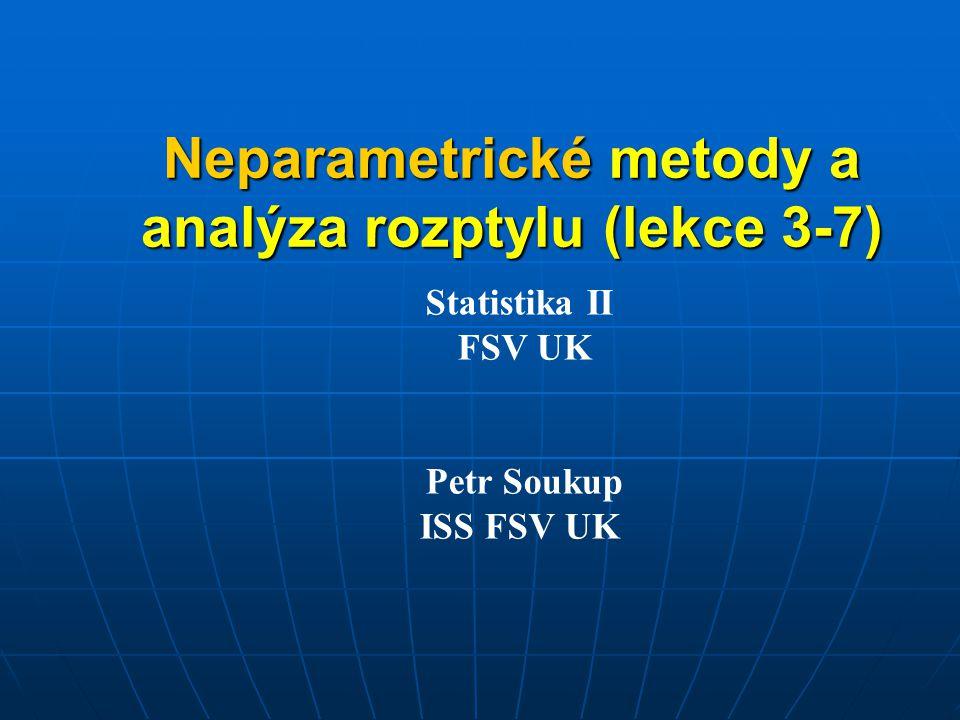 Neparametrické metody a analýza rozptylu (lekce 3-7) Statistika II FSV UK Petr Soukup ISS FSV UK